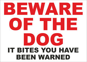 Beware of the dog, it bites you have been warned sign - All Sizes & materials