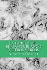 La Fábula Del Elefante Blanco y Otros Versos by Alfonso Cordal (2013, Paperback)