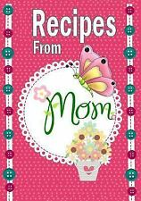 Recipe Book: Recipes from Mom : A Blank Book to Write Your Mom's Recipes In...