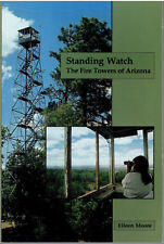 Standing Watch - The Fire Towers of Arizona by Eileen Moore 2006 First Edition