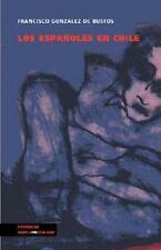 Los Espanoles en Chile by Francisco Gonzalez de Bustos (2014, Paperback)