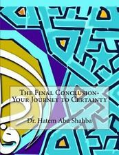 The Final Conclusion- Your Journey to Certainty by Hatem Abu Shahba (2015,...