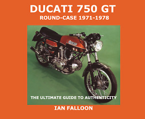 Ducati bevel 750 GT roundcase 1971-78 Ultimate Guide to Authenticity Ian Falloon
