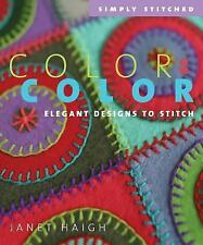 Color on Color: Elegant Designs to Stitch (Simply Stitched series), Janet Haigh