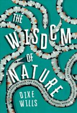Wisdom of Nature : Inspiring Lessons from the Underdogs of the Natural World ...