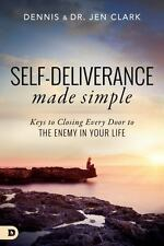 Self-Deliverance Made Simple : Keys to Closing Every Door to the Enemy in...