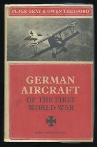 GERMAN AIRCRAFT OF THE FIRST WORLD WAR by PETER GRAY & OWEN THETFORD