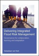 Delivering Integrated Flood Risk Management: Governance for Collaboration, Lea..