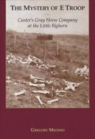 Mystery of E Troop : Custer's Gray Horse Company at the Little Bighorn, Paper...