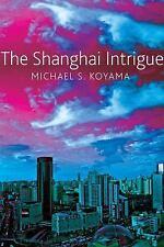 THE SHANGHAI INTRIGUE - KOYAMA, MICHAEL S. - NEW HARDCOVER BOOK