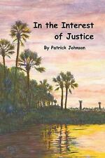 In the Interest of Justice by Rose Christina Momm and Patrick R. Johnson...