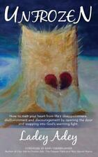 Unfrozen: How to Melt Your Heart from Life's Disappointment, Disillusionment and