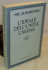 FILOSOFIA ANTROPOLOGIA - Sri Aurobindo: L'Ideale dell'Unità Umana - Arka 1987