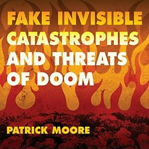 Fake Invisible Catastrophes and Threats of Doom by Dr. Patrick Moore