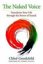 NEW The Naked Voice: Transform Your Life through the Power of Sound