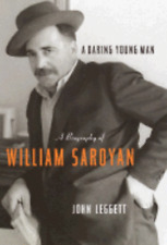 A Daring Young Man: A Biography of William Saroyan by John Leggett: Used