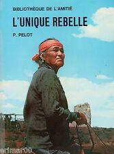 L'unique rebelle / Pierre PELOT // Bibliothèque de l'Amitié // Nouveau Mexique