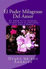 Poder Milagroso Del Amor : El Amor Es la Suprema Ley Que Rige Al Universo y e...
