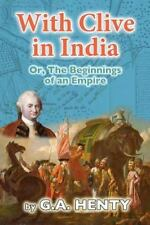 With Clive in India : Or, the Beginnings of an Empire by G. Henty (2012,...