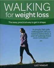 Walking for Weight Loss The Easy, Practical Way to Get in Shape by Knight, Lucy