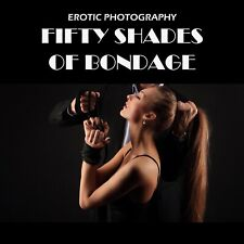 Fifty Shades of Bondage Erotic Photography book