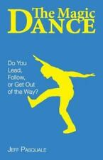 The Magic Dance : Do You Lead, Follow, or Get Out of the Way? by Jeff...