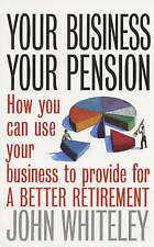 Your Business Your Pension: How to Use Your Business to Provide for a Better Ret