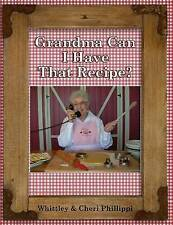 NEW Grandma Can I Have That Recipe? (Full-color) by Whittley Phillippi