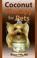 Coconut Therapy for Pets by Bruce Fife (2014, Paperback)