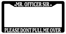 "Black License Plate Frame ""Officer Please Don't Pull Me Over "" Auto Accessory"