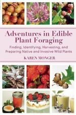 Adventures in Edible Plant Foraging: Finding, Identifying, Harvesting, and Prepa