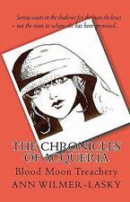 The Chronicles of Acqueria : Blood Moon Treachery by Ann Wilmer-Lasky (2009,...