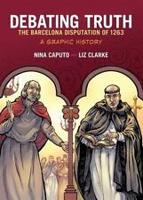 Debating Truth : The Barcelona Disputation of 1263 - A Graphic History by...