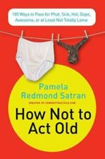 How Not to Act Old: 185 Ways to Pass for Phat, Sick, Dope, Awesome, or at Least