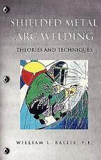 Shielded Metal Arc Welding: By P.E. William L. Ballis