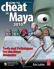 How to Cheat in Maya 2010: Tools and Techniques fo