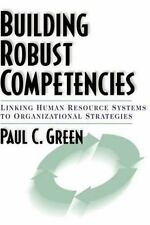 Building Robust Competencies: Linking Human Resource Systems to Organizational