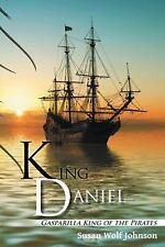 King Daniel : Gasparilla King of the Pirates by Susan Wolf Johnson (2016,...