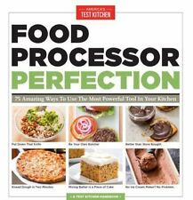 Food Processor Perfection: 75 Amazing Ways to Use the Most Powerful Tool in Your