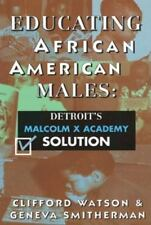 Educating African American Males: Detroit's Malcolm X Academy Solution (Paperbac