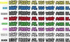 1 x Don't Follow Me You Won't Make It Car Truck Land Rover OffRoad 4x4  Sticker