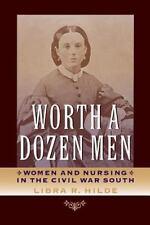Worth a Dozen Men : Women and Nursing in the Civil War South by Libra R....