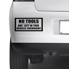 NO TOOLS LEFT IN THIS VEHICLE OVERNIGHT FUNNY CAR VAN SIGN DECAL STICKER JDM