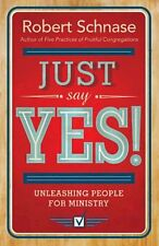 Just Say Yes: Unleashing People for Ministry by Robert Schnase (2015, Paperback)