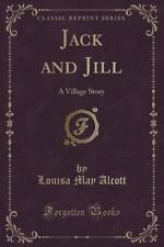 Jack and Jill: A Village Story (Classic Reprint) (Paperback or Softback)