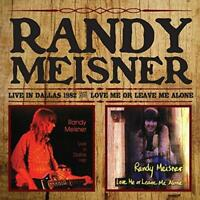 RANDY MEISNER - LIVE IN DALLAS 1982 & LOVE ME OR LEAVE ME ALONE 2CDs (NEW)