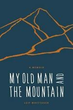 NEW My Old Man and the Mountain Leif Whittaker Hardcover