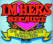 Original I'm Hers Because She Appreciates Perfection Iron On Transfer Dayglo