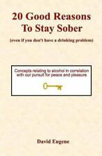 20 Good Reasons to Stay Sober : (Even If You Don't Have a Drinking Problem)...