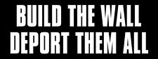 3x8 inch Build The Wall DEPORT THEM ALL Bumper Sticker -anti illegals trump gop